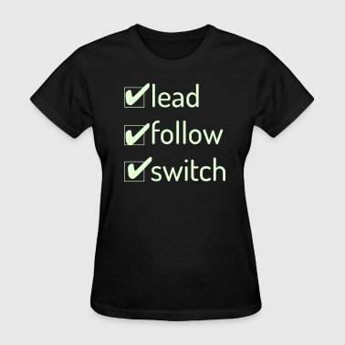 Lead Follow Switch - Women's Glow In The Dark - Women's T-Shirt