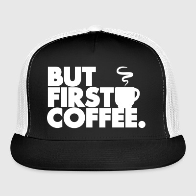 But First Coffee Caps - Trucker Cap