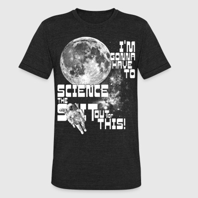 I'm gonna have to science the shit out of this! - Unisex Tri-Blend T-Shirt by American Apparel