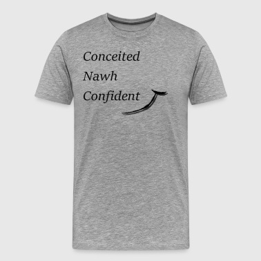 Conceited Nawh Confident - Men's Premium T-Shirt