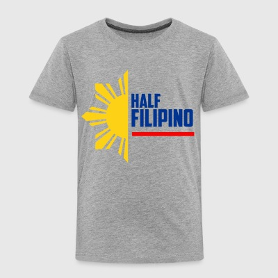 Half Filipino - Filipino Shirts - Toddler Premium T-Shirt