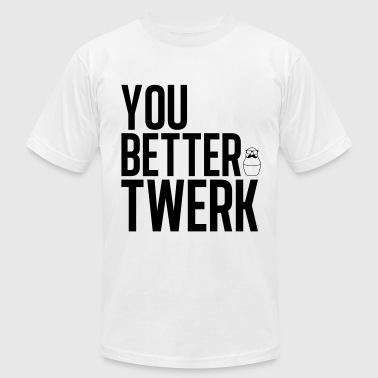You better Twerk - Men's T-Shirt by American Apparel