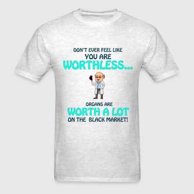 Don't Feel Like You Are Worthless! - Men's T-Shirt