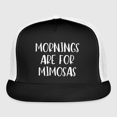 MORNINGS ARE FOR MIMOSAS - Trucker Cap