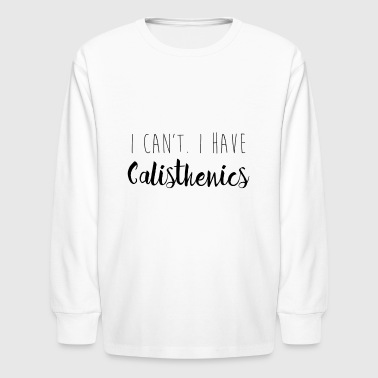 I can't. I have calisthenics  - Kids' Long Sleeve T-Shirt