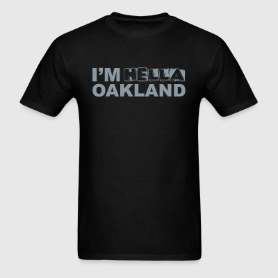 I'm Hella OAKLAND raiders - Men's T-Shirt