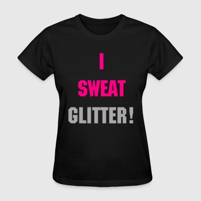 I sweat glitter! - Women's T-Shirt