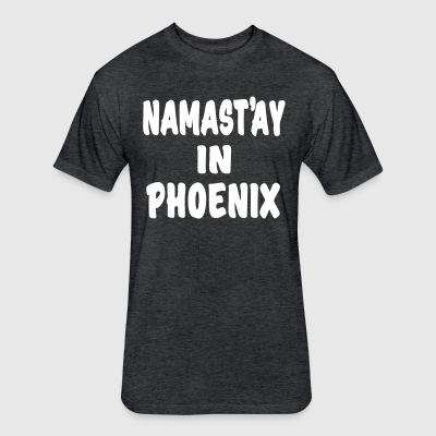 Namast'ay in Phoenix, Arizona - Fitted Cotton/Poly T-Shirt by Next Level