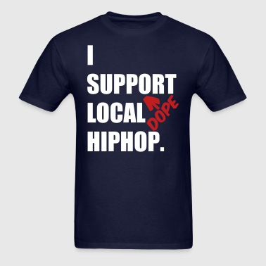 I Support DOPE Local HIPHOP. - Men's T-Shirt