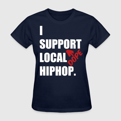 I Support DOPE Local HIPHOP. - Women's T-Shirt