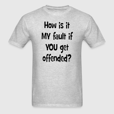 How Is It My Fault? - Mens T Black Font - Men's T-Shirt