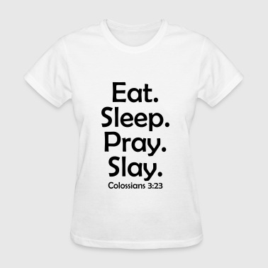 Eat.Sleep.Pray.Slay - Women's T-Shirt