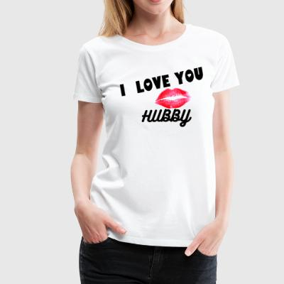 I LOVE YOU HUBBY TEE - Women's Premium T-Shirt