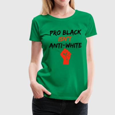 Pro Black Isn't Anti-White  - Women's Premium T-Shirt