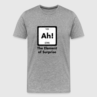 Ah! The Element Of Suprise - Men's Premium T-Shirt