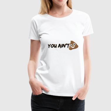 YOU AIN'T SH*T! (EMOJI) - Women's Premium T-Shirt