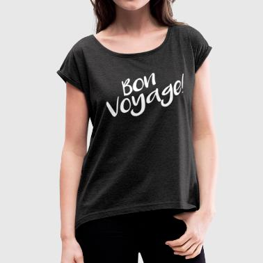 Bon Voyage Tshirt for Women - Women's Roll Cuff T-Shirt