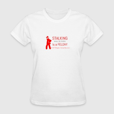 Women's - Tee - Stalking Is A Felony In All 50 Sta - Women's T-Shirt