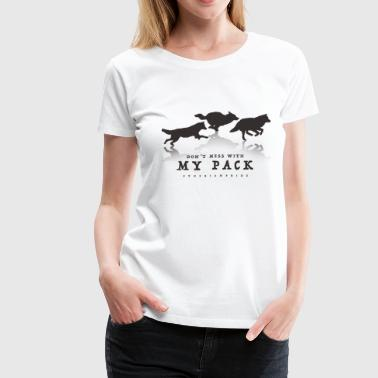 Don't Mess With My Pack - Women's Premium T-Shirt