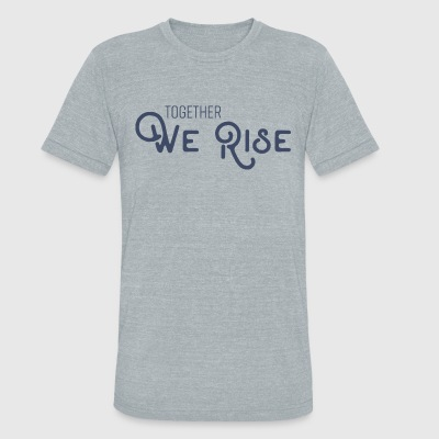 Together We Rise [Unisex Tee] - Unisex Tri-Blend T-Shirt by American Apparel