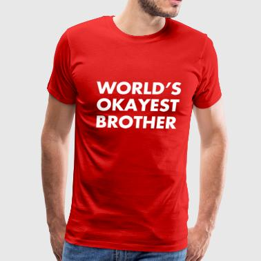 World's Okayest Brother - Men's Premium T-Shirt