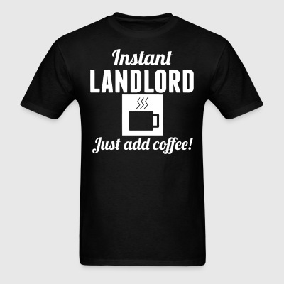 Instant Landlord Just Add Coffee Landlord Shirt - Men's T-Shirt