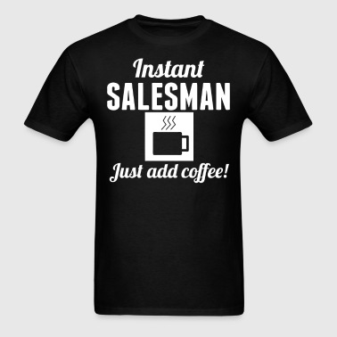 Instant Salesman Just Add Coffee Sales Shirt - Men's T-Shirt