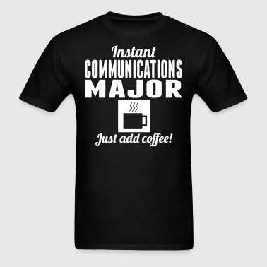 Communications Major Just Add Coffee Shirt - Men's T-Shirt