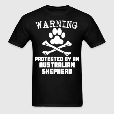 Warning Protected By An Australian Shepherd Shirt - Men's T-Shirt