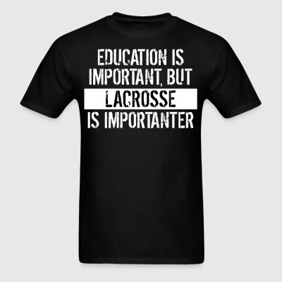 Lacrosse Is Importanter Funny Shirt - Men's T-Shirt