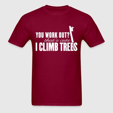 You work out? That'a Cute. I Climb Trees - Men's T-Shirt