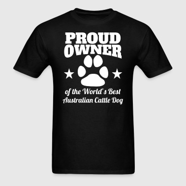 Owner Of The World's Best Australian Cattle Dog - Men's T-Shirt