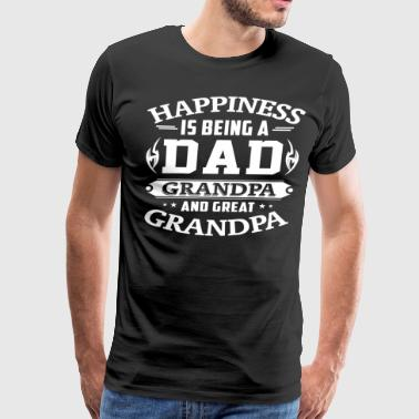 Happiness Is Being A Dad Grandpa And Great Grandpa - Men's Premium T-Shirt