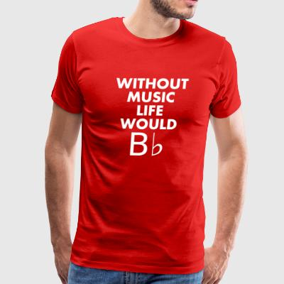 Without Music life would be flat - Men's Premium T-Shirt