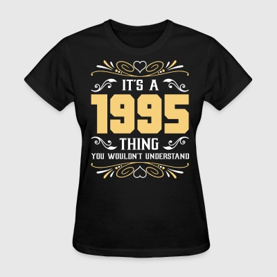 It's 1995 Thing You Wouldnot Understand - Women's T-Shirt