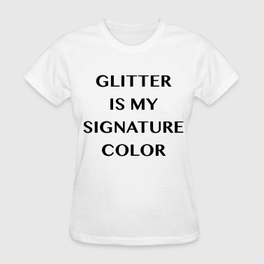 Glitter is my signature color - Women's T-Shirt