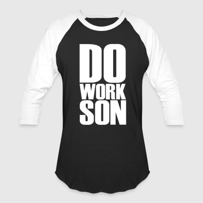 Do Work Son - Baseball T-Shirt