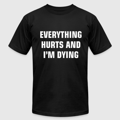 everything hurts i m dying - Men's T-Shirt by American Apparel