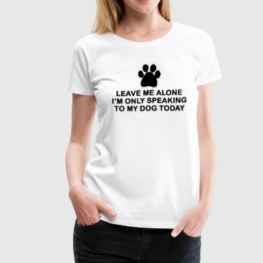 Leave Me Alone - Women's Premium T-Shirt