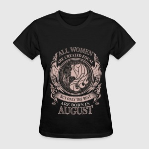 Women the best are born in August Virgo - Women's T-Shirt