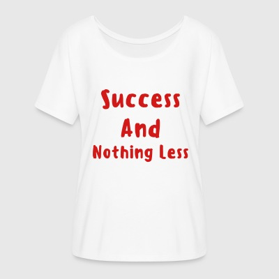 Success And Nothing Less Women's Flowy T-Shirt - Women's Flowy T-Shirt