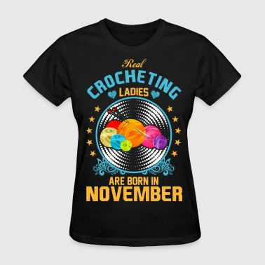 Real Crocheting Ladies are Born in November - Women's T-Shirt