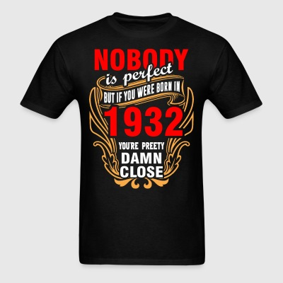 Nobody is Perfect But If You Were Born in 1932 You - Men's T-Shirt