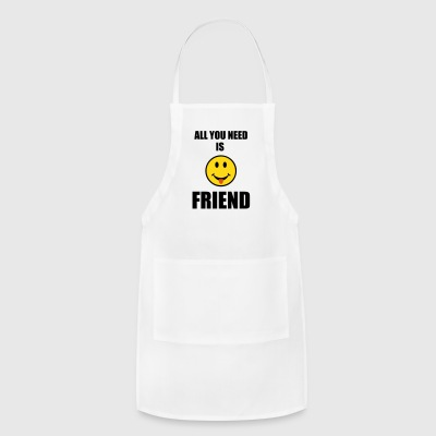 All you need is friend Aprons - Adjustable Apron