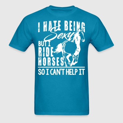 I hate being sexy - ride horses T-Shirts - Men's T-Shirt