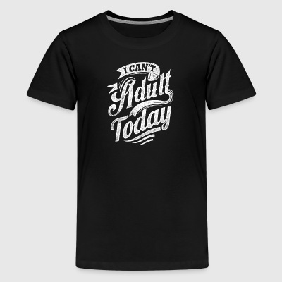 I Can't Adult Today black shirt - Kids' Premium T-Shirt