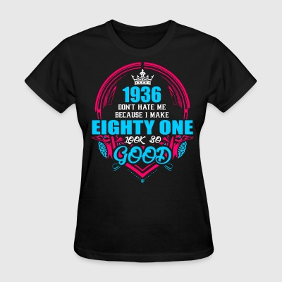 1936 Don't hate me Because I make Eighty One Look  - Women's T-Shirt