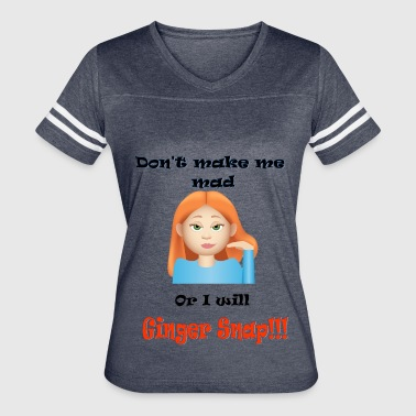 Don't Make Me Mad or I will Ginger Snap - Women's Vintage Sport T-Shirt