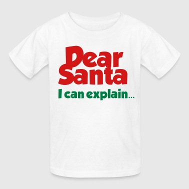 Dear Santa, I can explain... - Kids' T-Shirt