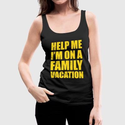 HELP ME I'M ON A FAMILY VACATION - Women's Premium Tank Top